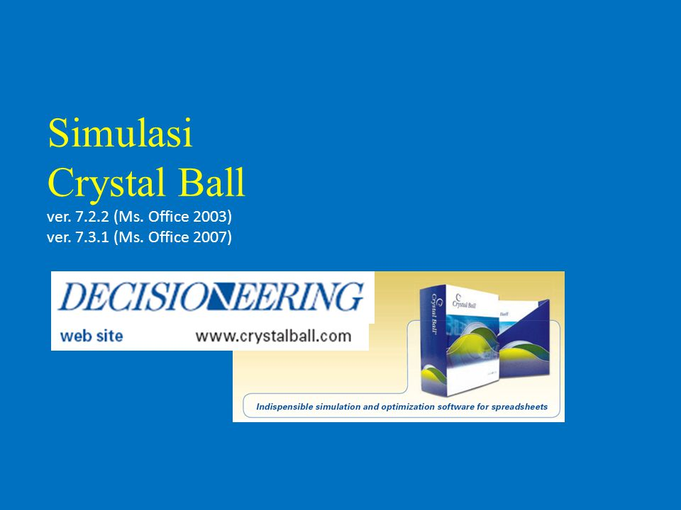 Simulasi Crystal Ball ver. 7. 2. 2 (Ms. Office 2003) ver. 7. 3. 1 (Ms