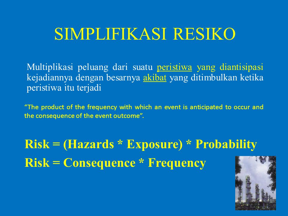 SIMPLIFIKASI RESIKO Risk = (Hazards * Exposure) * Probability