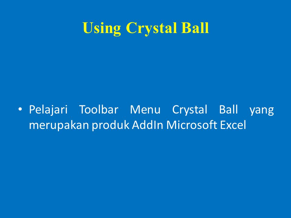Using Crystal Ball Pelajari Toolbar Menu Crystal Ball yang merupakan produk AddIn Microsoft Excel