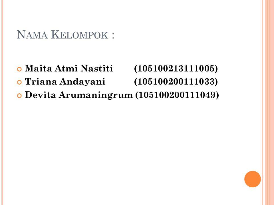 Nama Kelompok : Maita Atmi Nastiti (105100213111005)