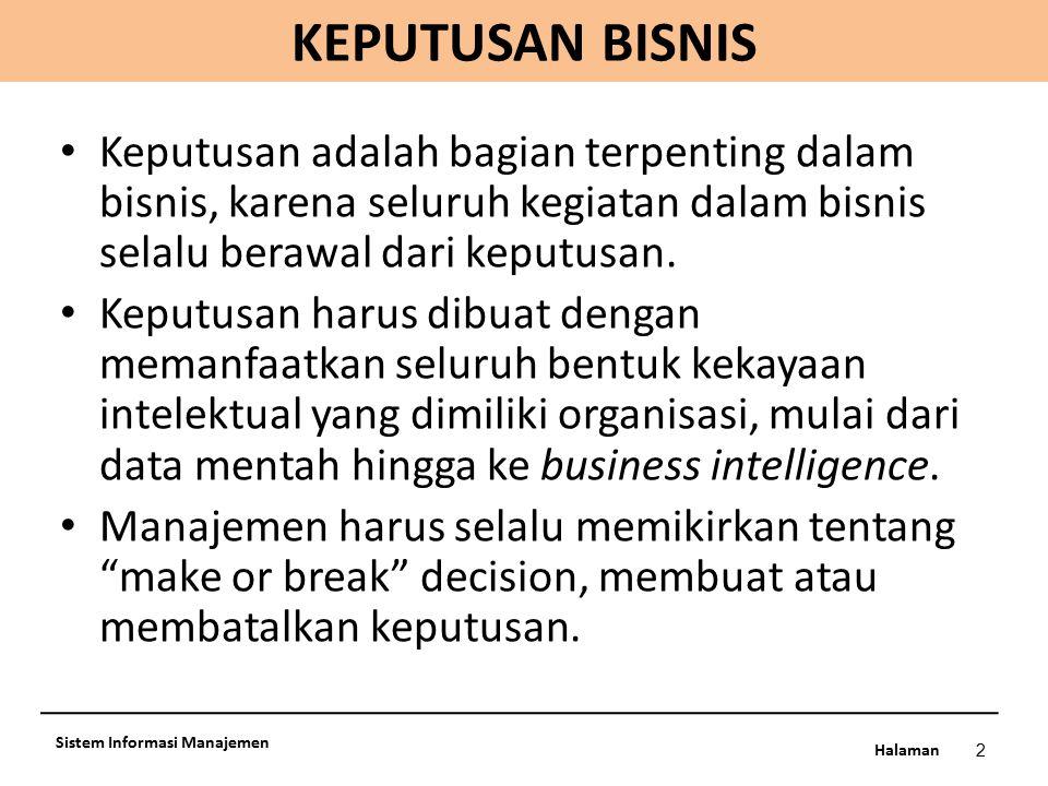 KEPUTUSAN BISNIS Keputusan adalah bagian terpenting dalam bisnis, karena seluruh kegiatan dalam bisnis selalu berawal dari keputusan.