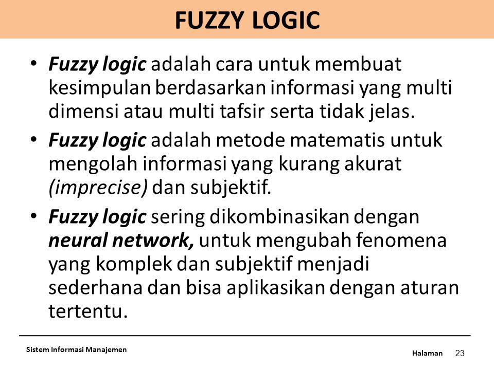 FUZZY LOGIC Fuzzy logic adalah cara untuk membuat kesimpulan berdasarkan informasi yang multi dimensi atau multi tafsir serta tidak jelas.