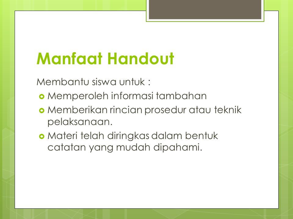 Manfaat Handout Membantu siswa untuk : Memperoleh informasi tambahan