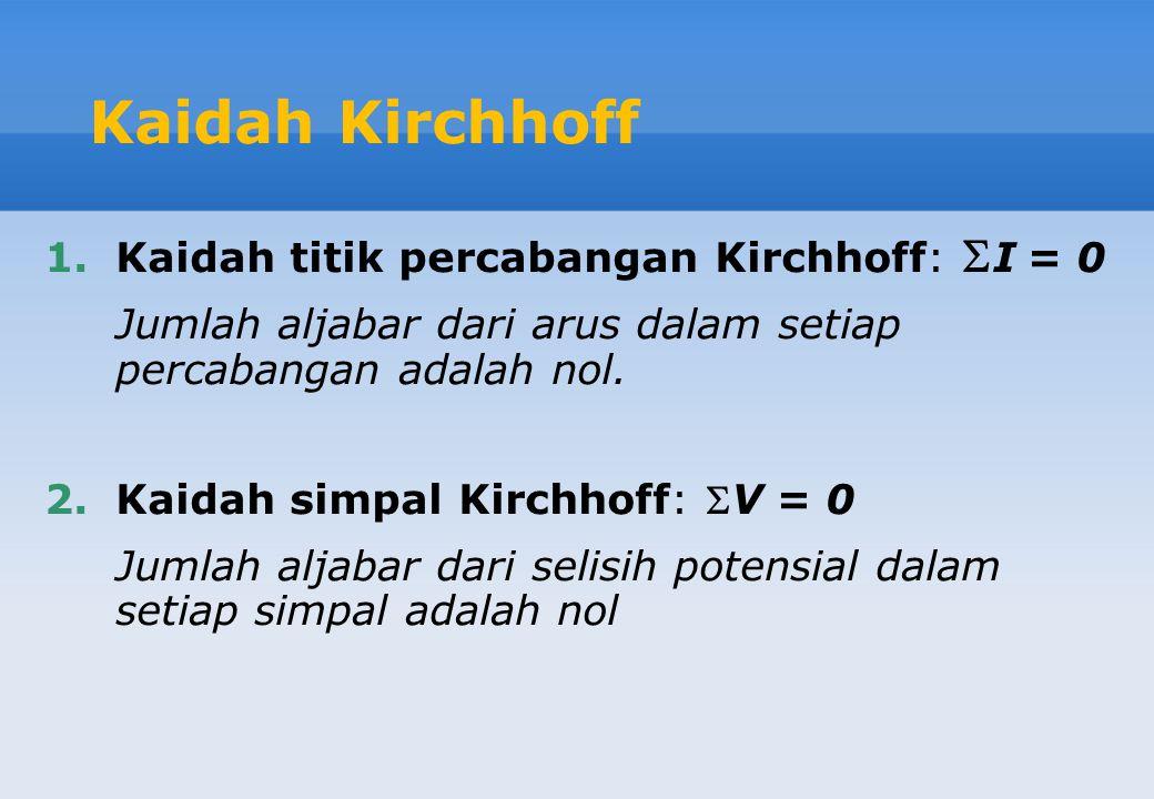 Kaidah Kirchhoff Kaidah titik percabangan Kirchhoff: I = 0