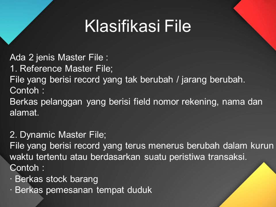 Klasifikasi File Ada 2 jenis Master File : 1. Reference Master File;