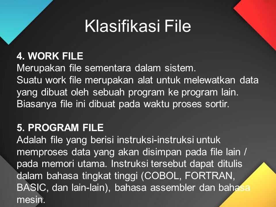 Klasifikasi File 4. WORK FILE Merupakan file sementara dalam sistem.