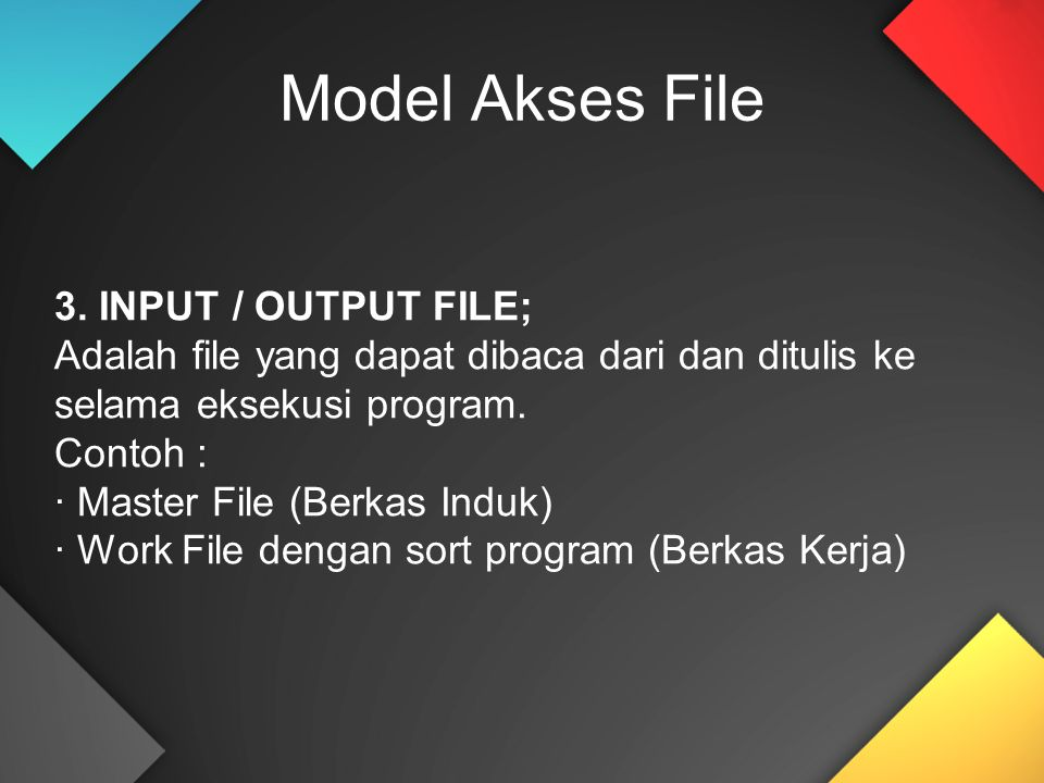 Model Akses File 3. INPUT / OUTPUT FILE;