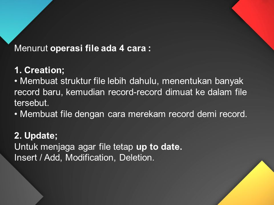 Menurut operasi file ada 4 cara :