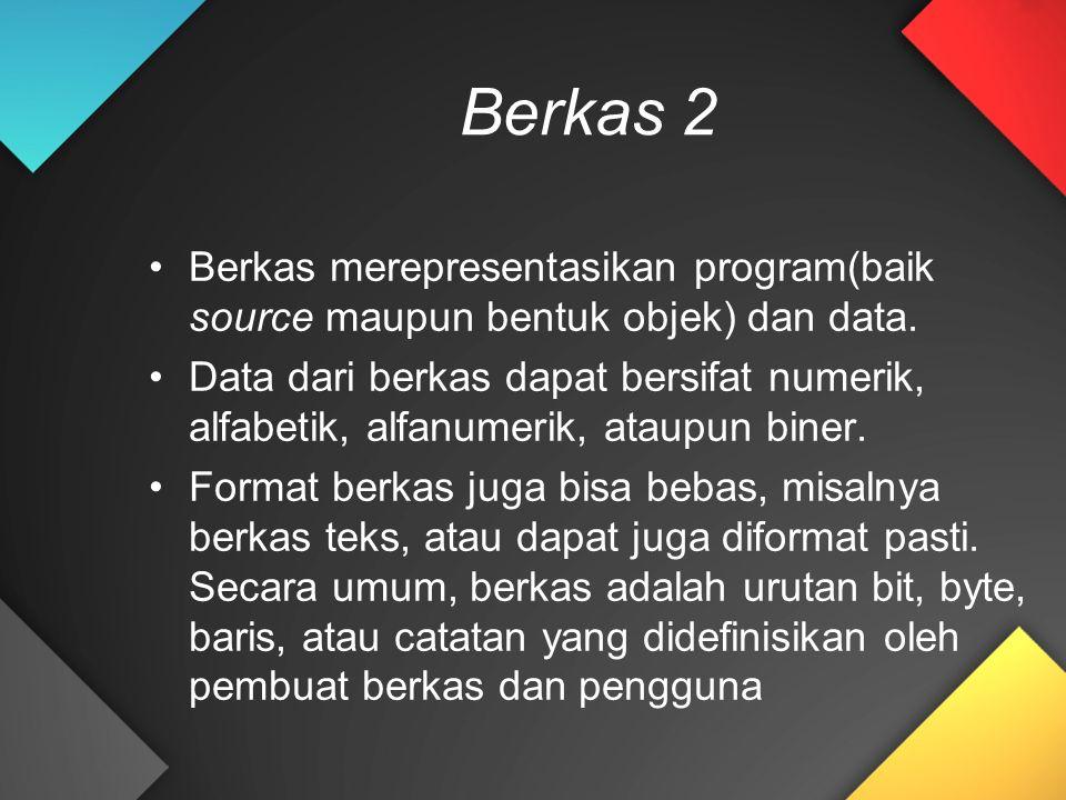 Berkas 2 Berkas merepresentasikan program(baik source maupun bentuk objek) dan data.