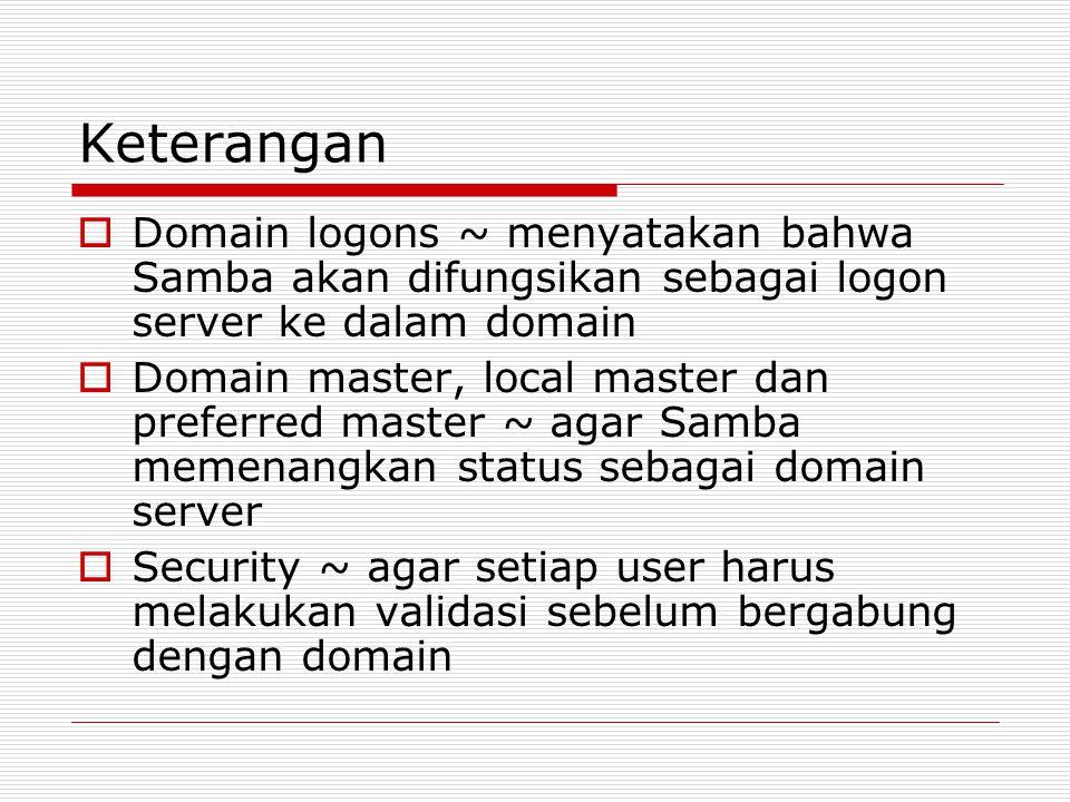 Keterangan Domain logons ~ menyatakan bahwa Samba akan difungsikan sebagai logon server ke dalam domain.