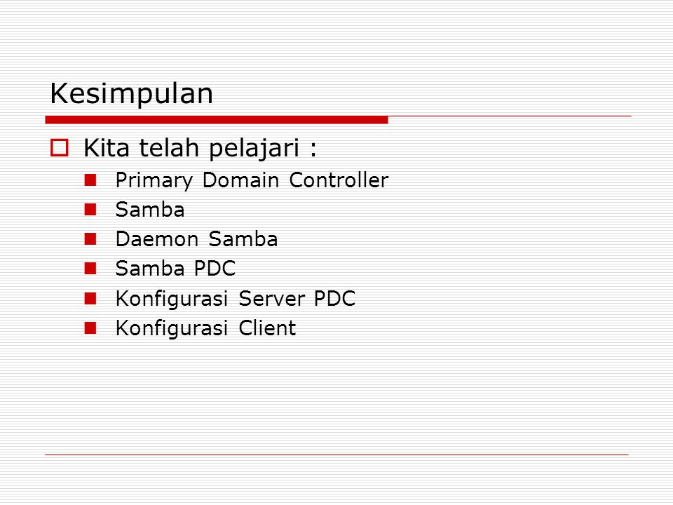 Kesimpulan Kita telah pelajari : Primary Domain Controller Samba
