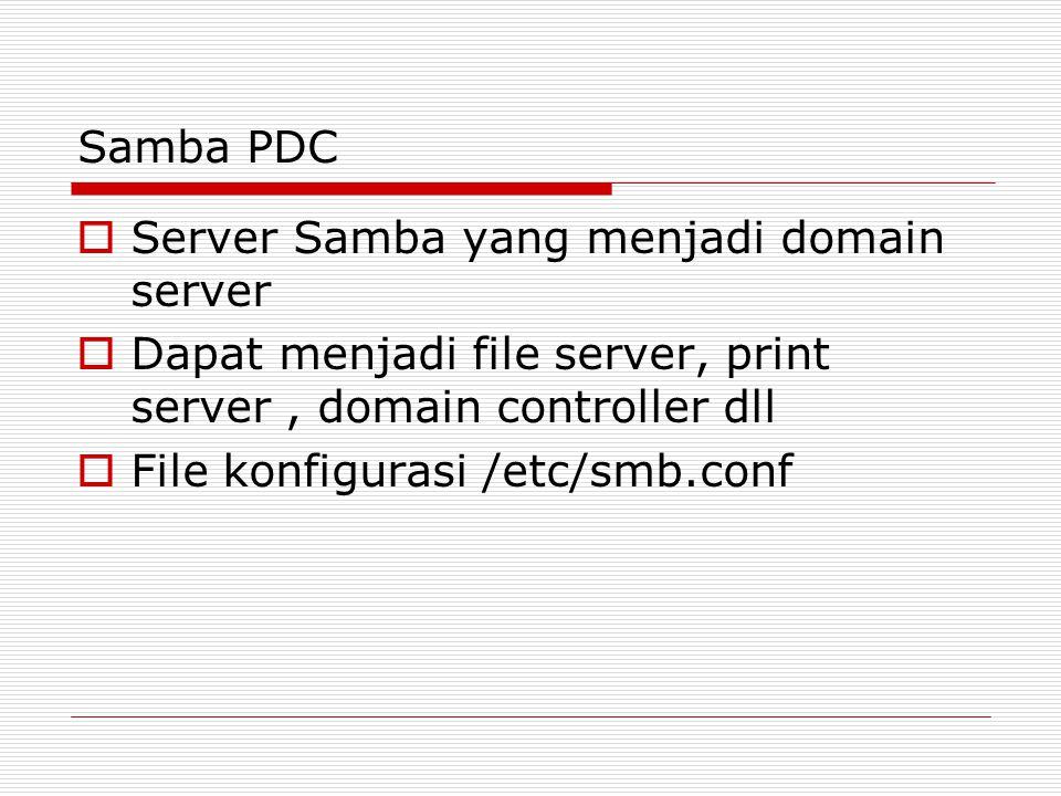 Samba PDC Server Samba yang menjadi domain server. Dapat menjadi file server, print server , domain controller dll.