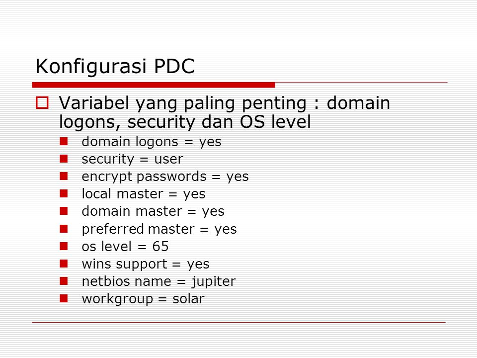 Konfigurasi PDC Variabel yang paling penting : domain logons, security dan OS level. domain logons = yes.