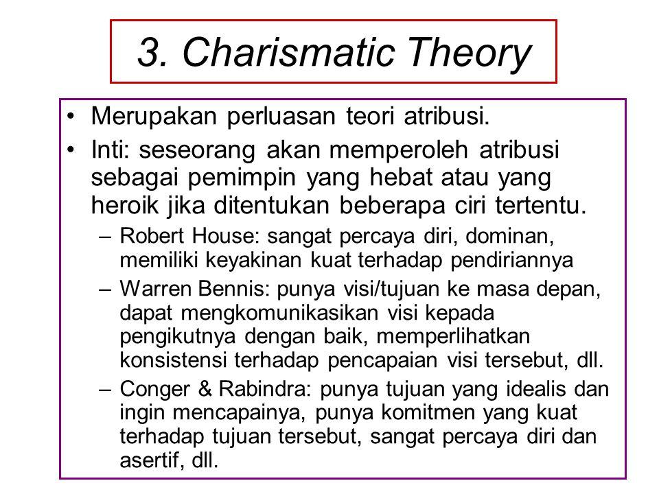 3. Charismatic Theory Merupakan perluasan teori atribusi.