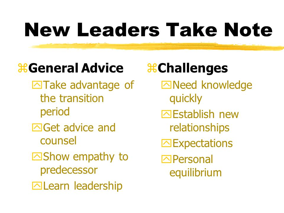 New Leaders Take Note General Advice Challenges
