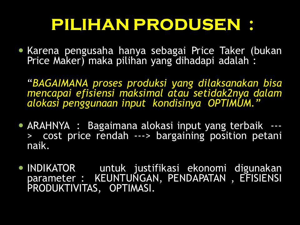 PILIHAN PRODUSEN : Karena pengusaha hanya sebagai Price Taker (bukan Price Maker) maka pilihan yang dihadapi adalah :
