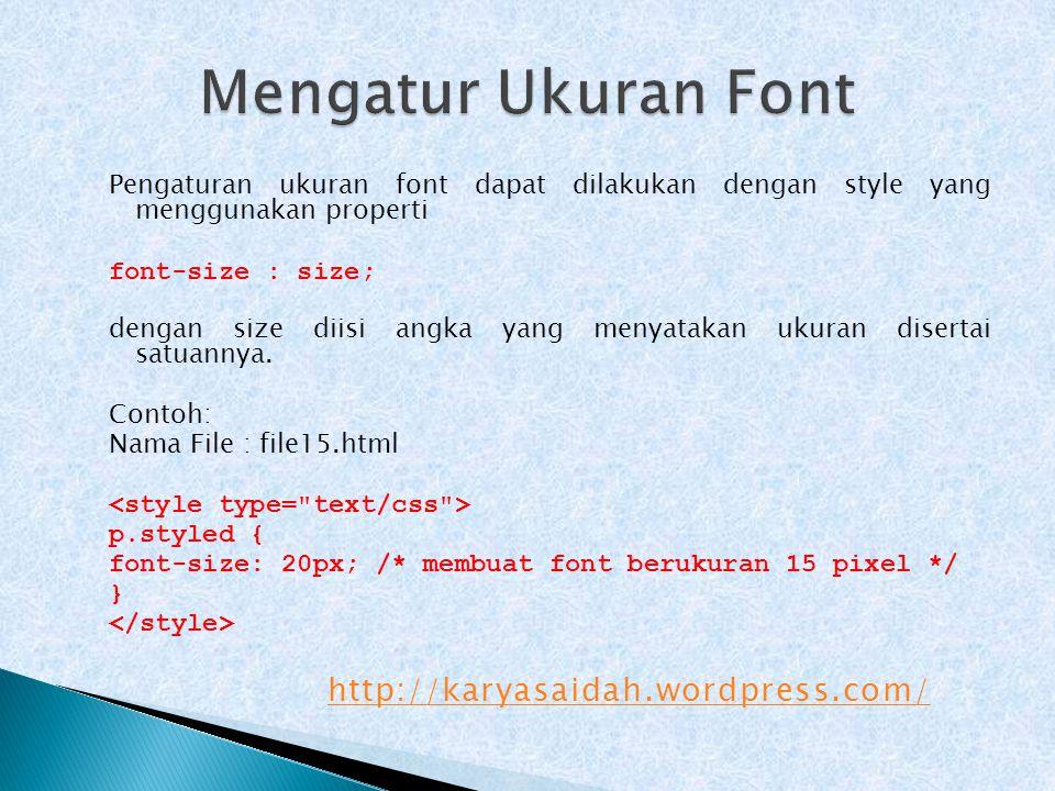 Mengatur Ukuran Font http://karyasaidah.wordpress.com/