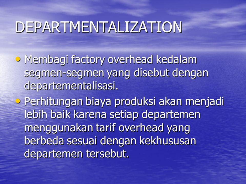 DEPARTMENTALIZATION Membagi factory overhead kedalam segmen-segmen yang disebut dengan departementalisasi.