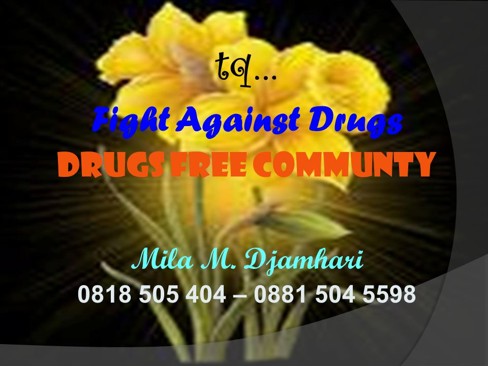 tq… Fight Against Drugs Drugs Free Communty Mila M. Djamhari