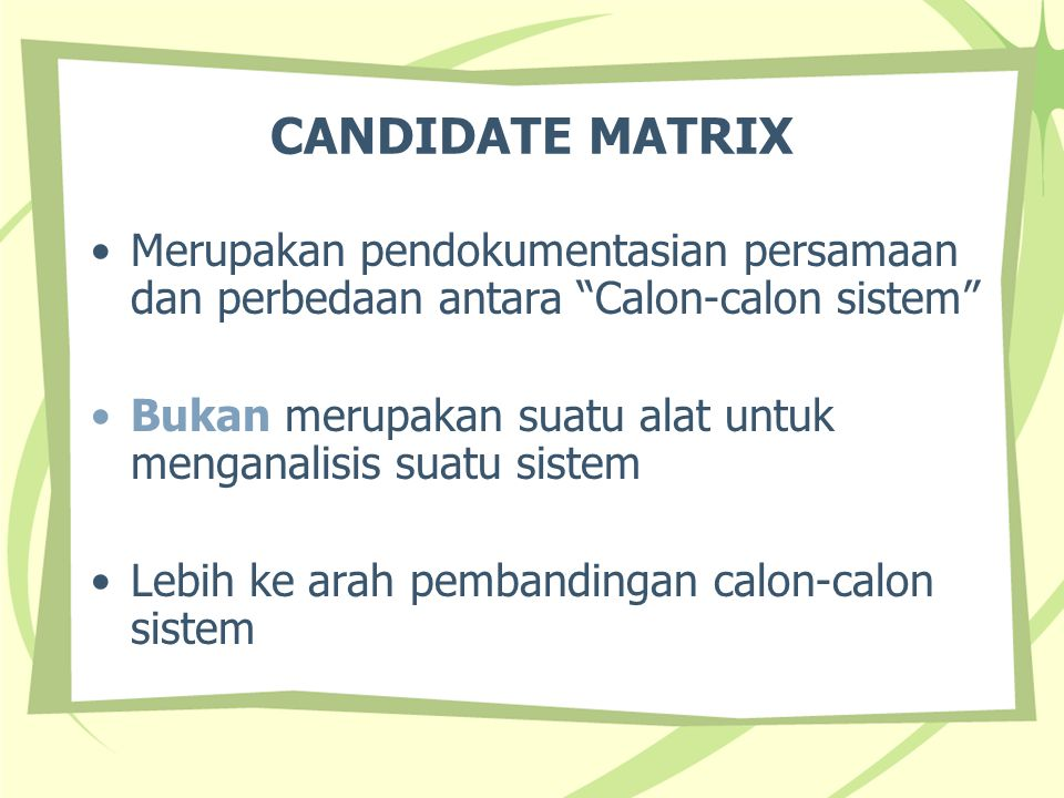 CANDIDATE MATRIX Merupakan pendokumentasian persamaan dan perbedaan antara Calon-calon sistem
