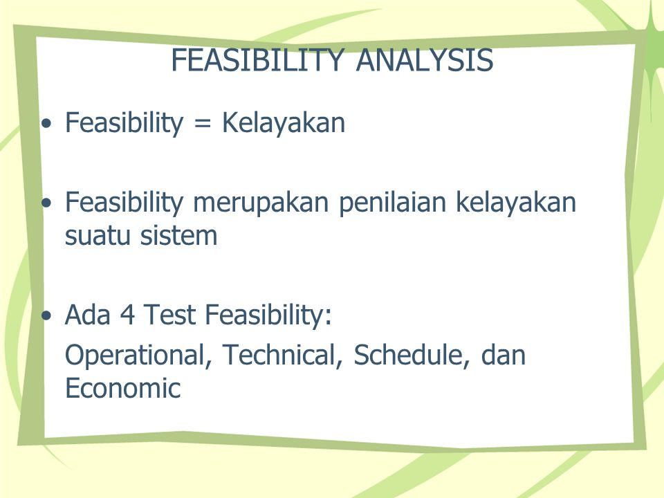 FEASIBILITY ANALYSIS Feasibility = Kelayakan