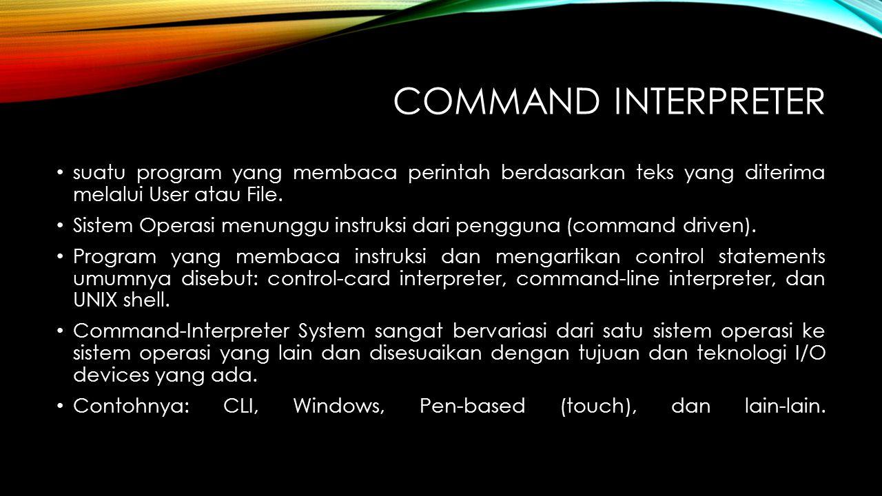 Command interpreter suatu program yang membaca perintah berdasarkan teks yang diterima melalui User atau File.