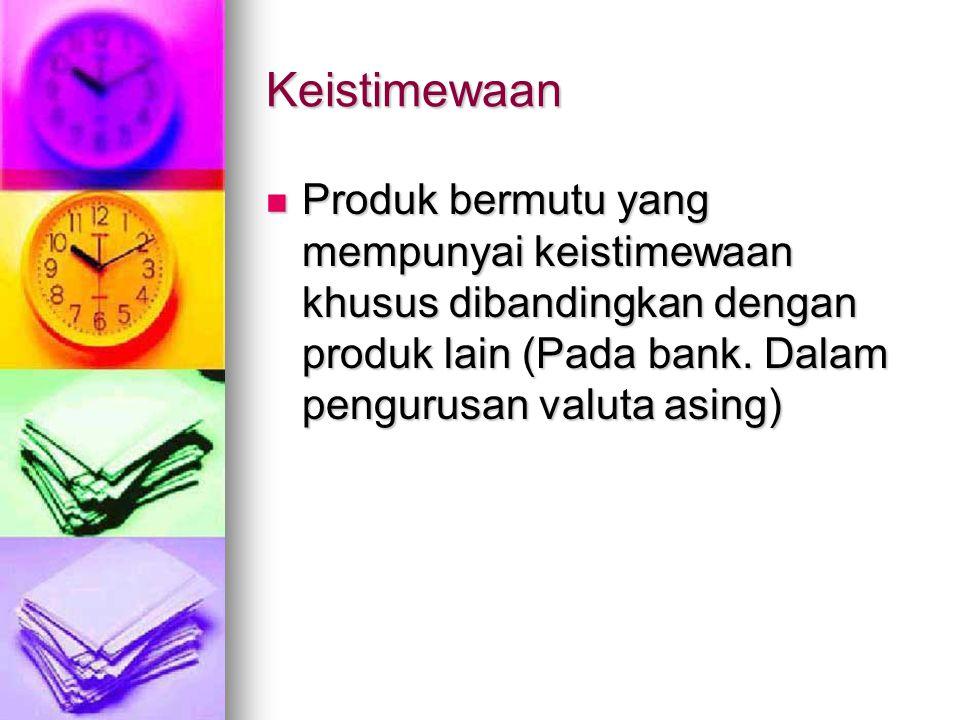 Keistimewaan Produk bermutu yang mempunyai keistimewaan khusus dibandingkan dengan produk lain (Pada bank.