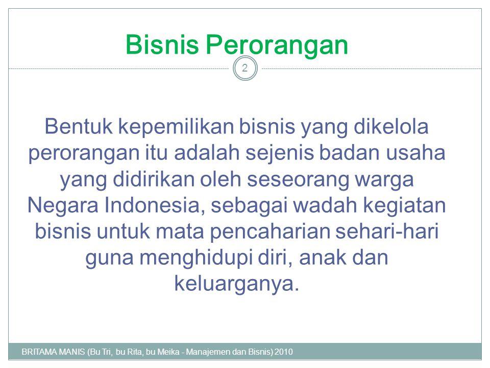 Bisnis Perorangan Bentuk kepemilikan bisnis yang dikelola perorangan itu adalah sejenis badan usaha yang didirikan oleh seseorang warga Negara Indonesia, sebagai wadah kegiatan bisnis untuk mata pencaharian sehari-hari guna menghidupi diri, anak dan keluarganya.