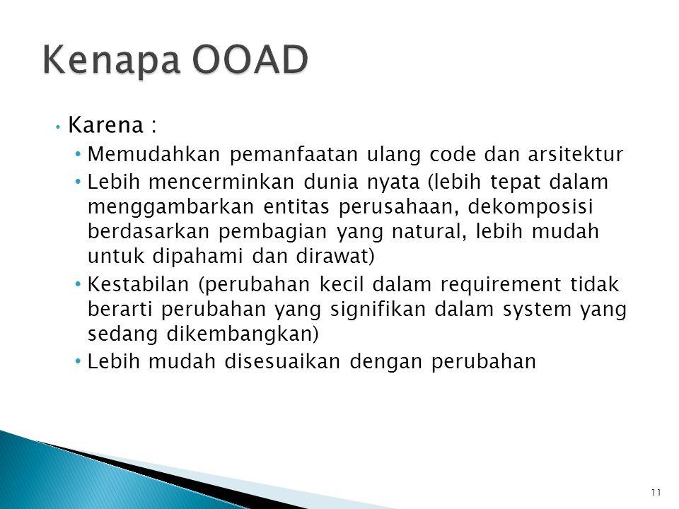 Kenapa OOAD Karena : Memudahkan pemanfaatan ulang code dan arsitektur