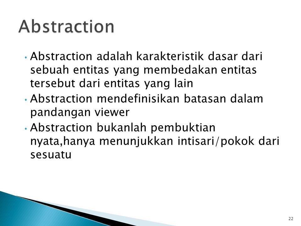 Abstraction Abstraction adalah karakteristik dasar dari sebuah entitas yang membedakan entitas tersebut dari entitas yang lain.