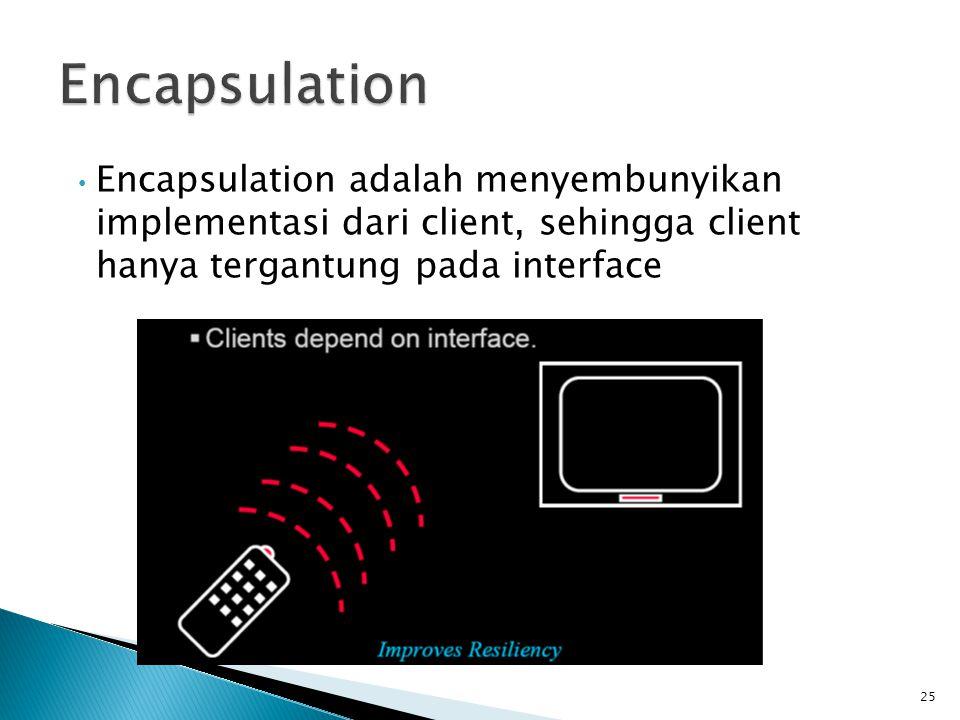 Encapsulation Encapsulation adalah menyembunyikan implementasi dari client, sehingga client hanya tergantung pada interface.