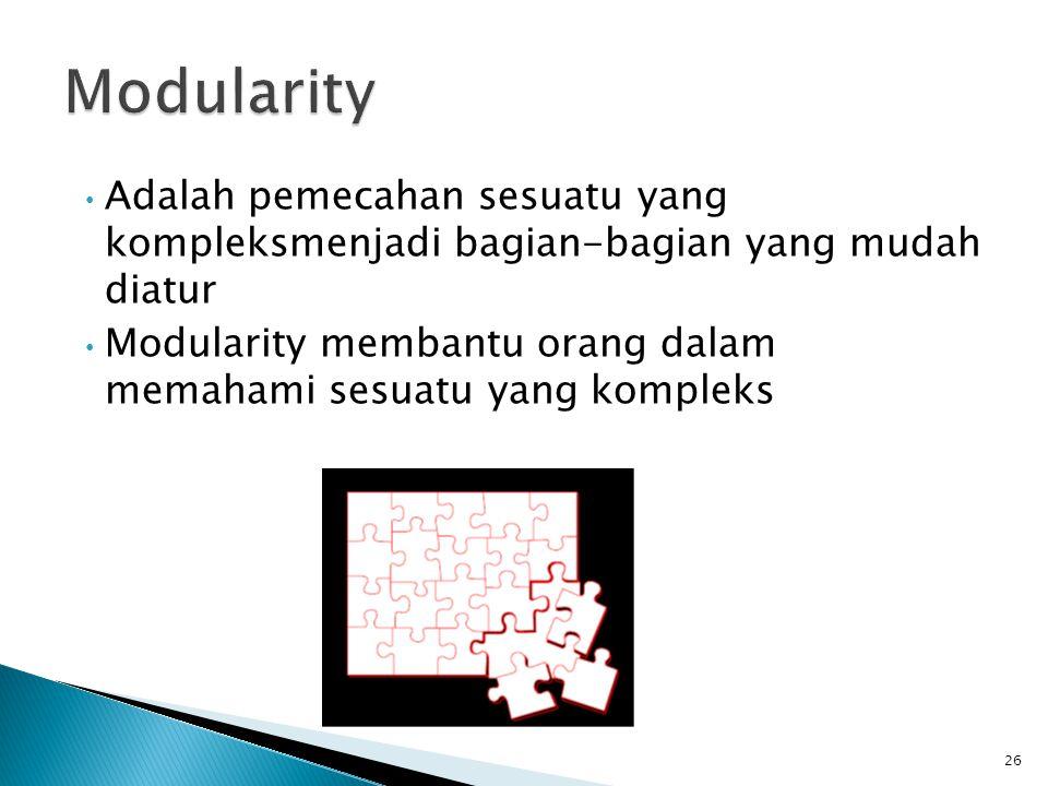 Modularity Adalah pemecahan sesuatu yang kompleksmenjadi bagian-bagian yang mudah diatur.