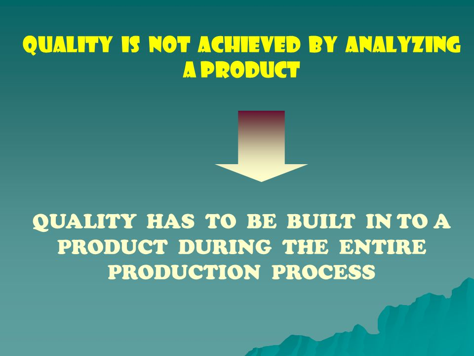 QUALITY IS NOT ACHIEVED BY ANALYZING A PRODUCT