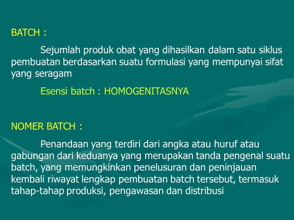 BATCH : Sejumlah produk obat yang dihasilkan dalam satu siklus pembuatan berdasarkan suatu formulasi yang mempunyai sifat yang seragam.