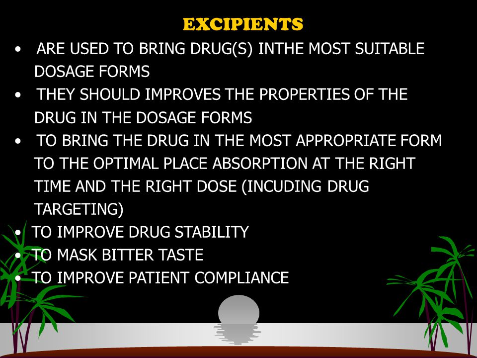 EXCIPIENTS ARE USED TO BRING DRUG(S) INTHE MOST SUITABLE DOSAGE FORMS