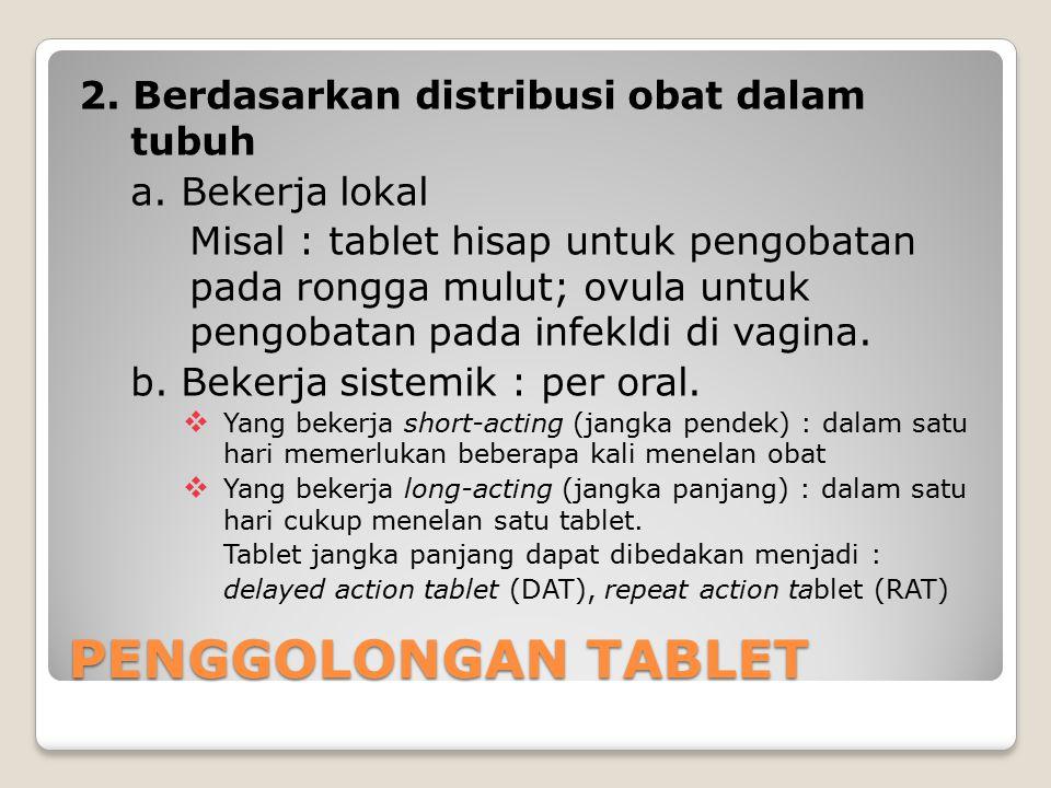 PENGGOLONGAN TABLET 2. Berdasarkan distribusi obat dalam tubuh