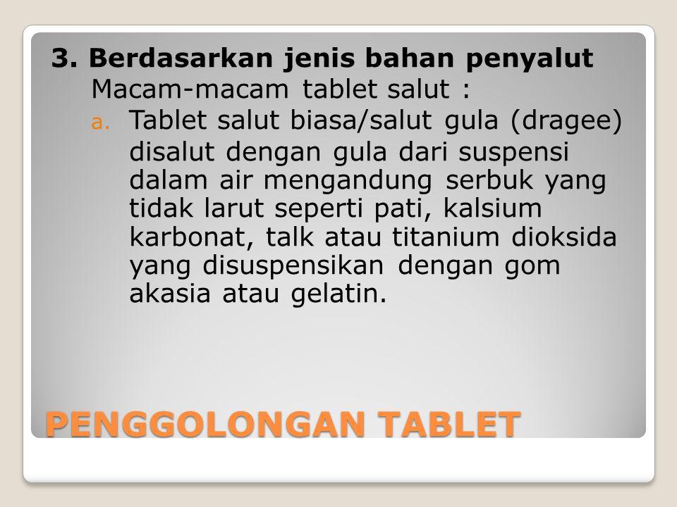 PENGGOLONGAN TABLET 3. Berdasarkan jenis bahan penyalut