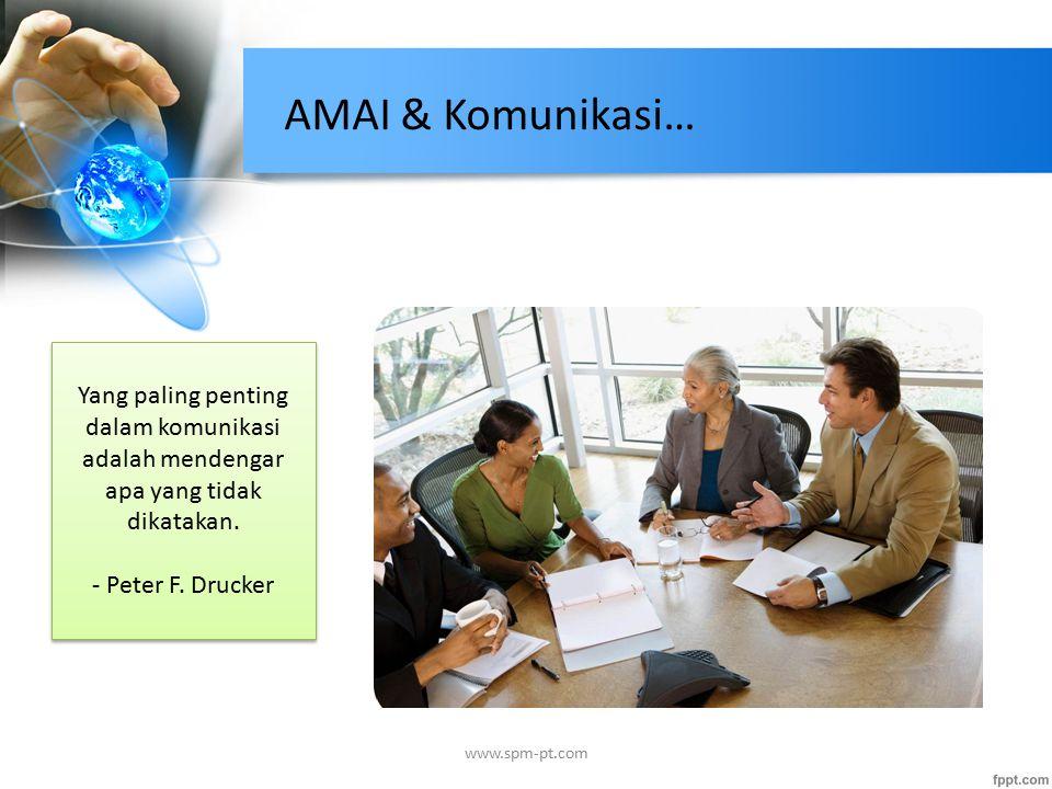 AMAI & Komunikasi… Yang paling penting dalam komunikasi adalah mendengar apa yang tidak dikatakan. - Peter F. Drucker.