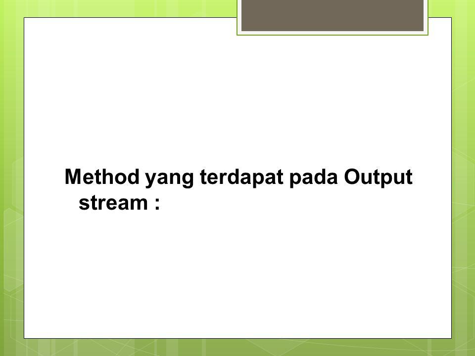 Method yang terdapat pada Output stream :