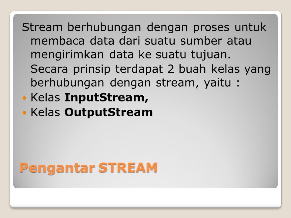 Stream berhubungan dengan proses untuk membaca data dari suatu sumber atau mengirimkan data ke suatu tujuan.