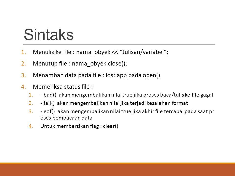 Sintaks Menulis ke file : nama_obyek << tulisan/variabel ;