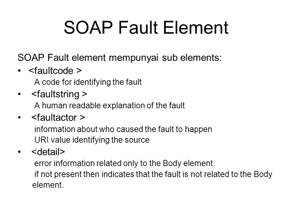 SOAP Fault Element SOAP Fault element mempunyai sub elements:
