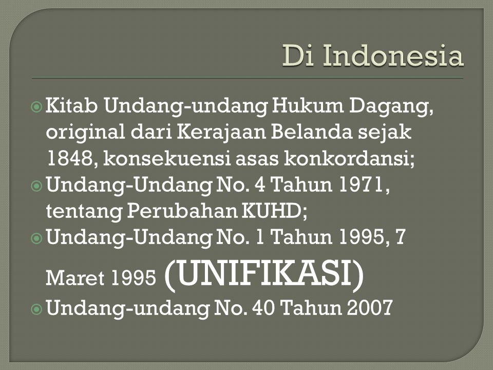 Di Indonesia Kitab Undang-undang Hukum Dagang, original dari Kerajaan Belanda sejak 1848, konsekuensi asas konkordansi;