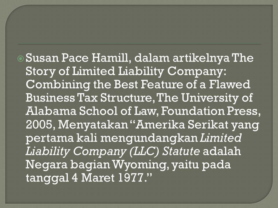 Susan Pace Hamill, dalam artikelnya The Story of Limited Liability Company: Combining the Best Feature of a Flawed Business Tax Structure, The University of Alabama School of Law, Foundation Press, 2005, Menyatakan Amerika Serikat yang pertama kali mengundangkan Limited Liability Company (LLC) Statute adalah Negara bagian Wyoming, yaitu pada tanggal 4 Maret 1977.