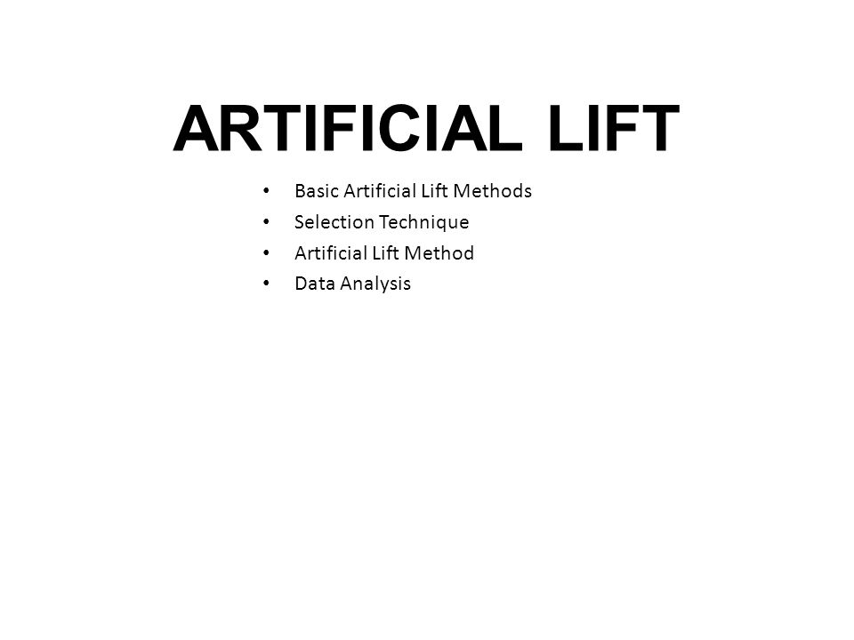 ARTIFICIAL LIFT Basic Artificial Lift Methods Selection Technique
