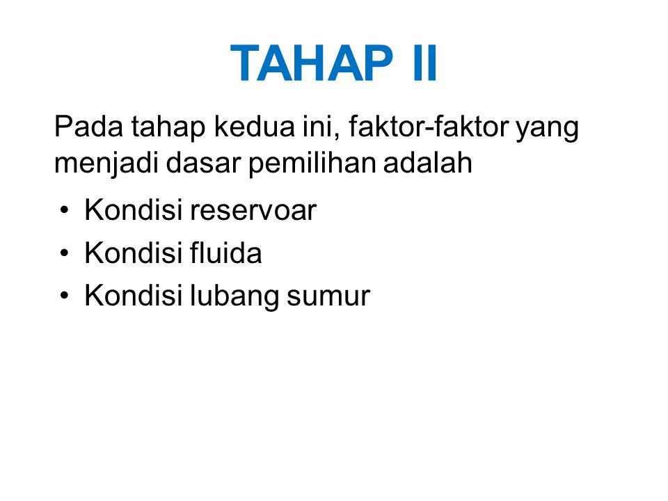TAHAP II Pada tahap kedua ini, faktor-faktor yang menjadi dasar pemilihan adalah. Kondisi reservoar.