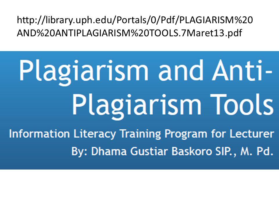 http://library.uph.edu/Portals/0/Pdf/PLAGIARISM%20AND%20ANTIPLAGIARISM%20TOOLS.7Maret13.pdf