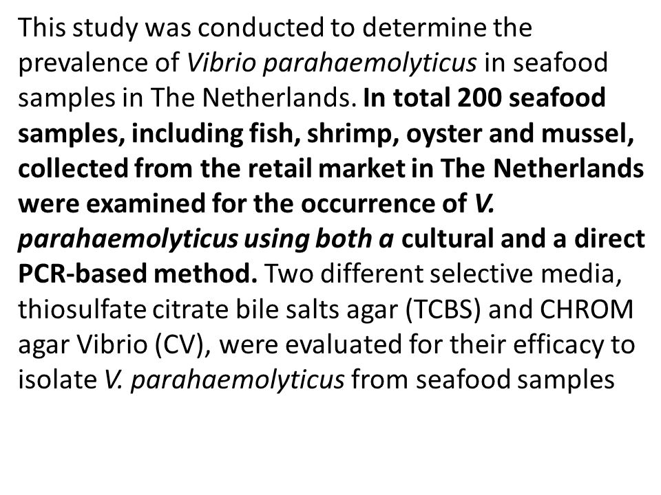 This study was conducted to determine the prevalence of Vibrio parahaemolyticus in seafood samples in The Netherlands.