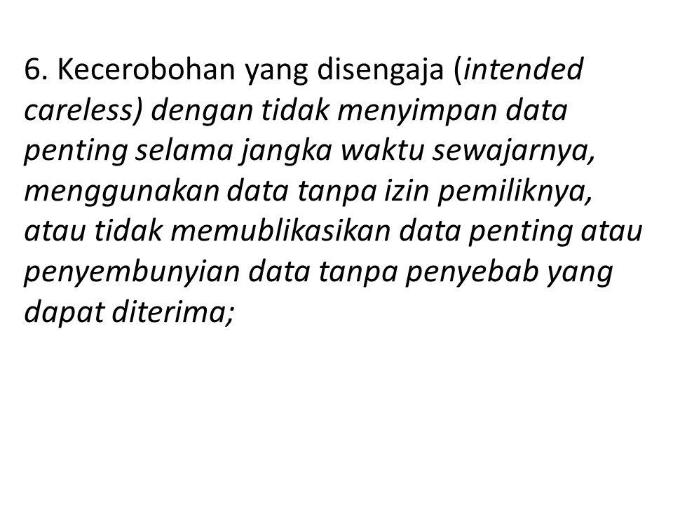 6. Kecerobohan yang disengaja (intended careless) dengan tidak menyimpan data penting selama jangka waktu sewajarnya, menggunakan data tanpa izin pemiliknya,