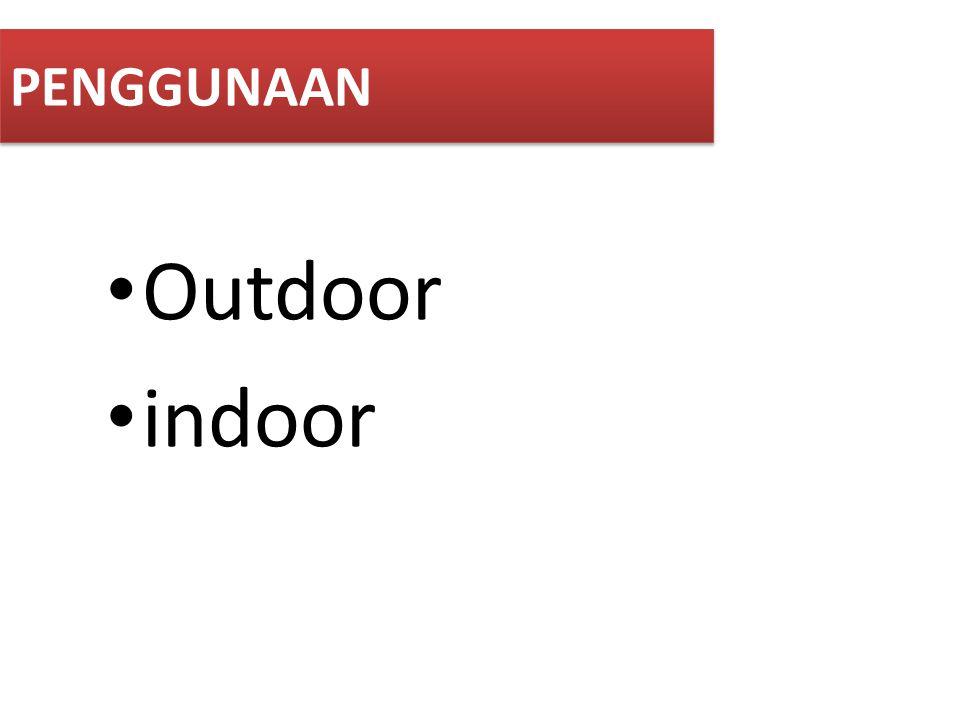 PENGGUNAAN Outdoor indoor